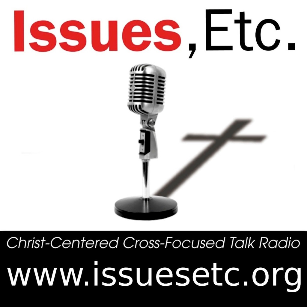 Issues Etc Lutheran talk radio